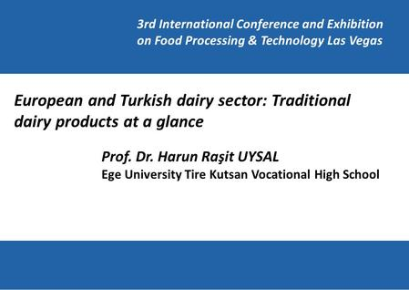Prof. Dr. Harun Raşit UYSAL Ege University Tire Kutsan Vocational High School European and Turkish dairy sector: Traditional dairy products at a glance.