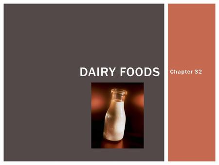 Chapter 32 DAIRY FOODS. I.Milk & Milk Products A. Nutritional Value of Milk Products 1. excellent source of protein, vitamins, minerals & especially calcium.