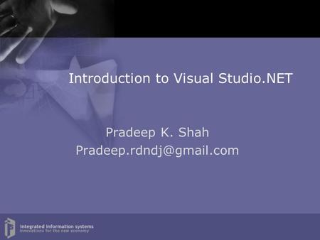 Introduction to Visual Studio.NET Pradeep K. Shah