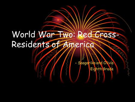 World War Two: Red Cross- Residents of America - Saagarika and Olivia Eighth Grade.