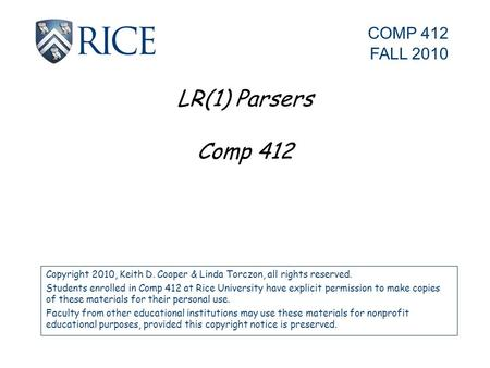 LR(1) Parsers Comp 412 Copyright 2010, Keith D. Cooper & Linda Torczon, all rights reserved. Students enrolled in Comp 412 at Rice University have explicit.