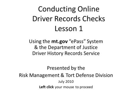 "Conducting Online Driver Records Checks Lesson 1 Using the mt.gov ""ePass"" System & the Department of Justice Driver History Records Service Presented."