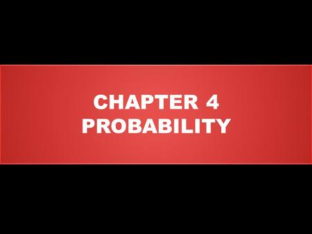 CHAPTER 4 PROBABILITY.