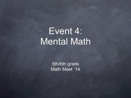 Event 4: Mental Math 5th/6th grade Math Meet '14.