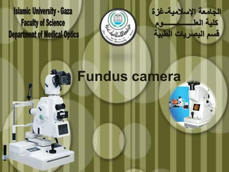 Fundus camera. Fundus Camera Fundus camera optics are very similar to those of the indirect ophthalmoscope.