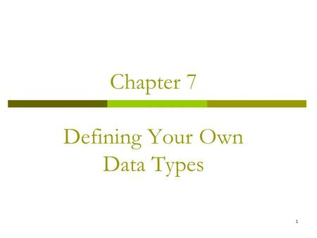 1 Chapter 7 Defining Your Own Data Types. 2 What Is a struct ?  A structure is a user-defined type You define it using the keyword struct so it is often.