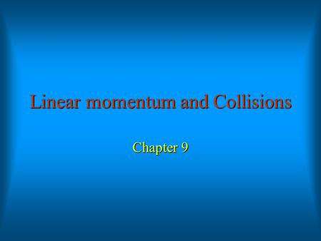 Linear momentum and Collisions Chapter 9. Center of mass and linear momentum I.The center of mass - System of particles / - Solid body - System of particles.