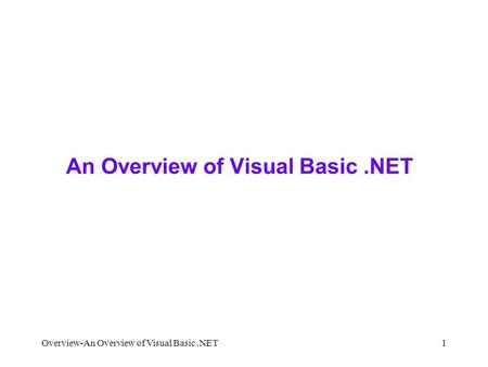 Overview-An Overview of Visual Basic.NET1 An Overview of Visual Basic.NET.