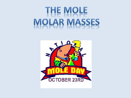 The mole is a counting unit in chemistry. Abbreviated mol. Defined as the number equal to the number of carbon atoms in exactly 12 grams of pure 12 C.