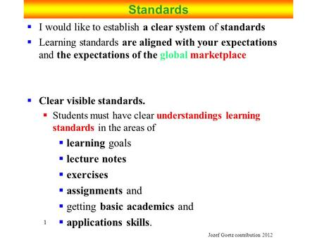 Jozef Goetz contribution 2012 1 Standards  I would like to establish a clear <strong>system</strong> of standards  Learning standards are aligned with your expectations.
