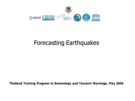 Thailand Training Program in Seismology and Tsunami Warnings, May 2006 Forecasting Earthquakes.