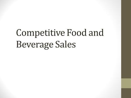 Competitive Food and Beverage Sales. Source of Requirements Federal 7 CFR Part 210 State 702 Kentucky Administrative Regulation (KAR) 6:090. Minimum nutritional.
