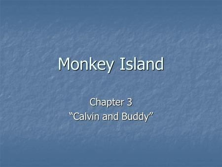 "Monkey Island Chapter 3 ""Calvin and Buddy"". 1. Why did Clay allow himself to be drawn into the crate? He was almost asleep on his feet because he was."