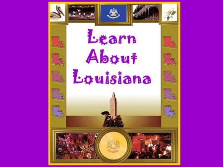 Let's Learn About Louisiana Learn About Louisiana.