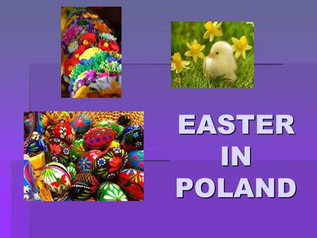 EASTER IN POLAND. OUR EASTER STARTS ON GREASY THURSDAY!!! IN POLAND THE LAST THURSDAY BEFORE LENT IS CALLED GREASY THURSDAY THIS DAY WE EAT A LOT OF SWEETS.