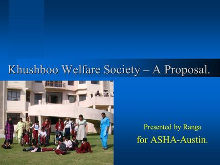 Khushboo Welfare Society – A Proposal. Presented by Ranga for ASHA-Austin.