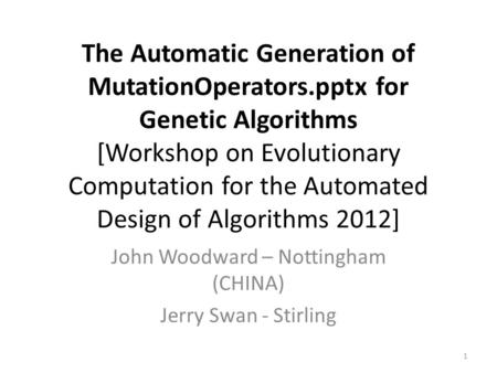 The Automatic Generation of MutationOperators.pptx for Genetic Algorithms [Workshop on Evolutionary Computation for the Automated Design of Algorithms.