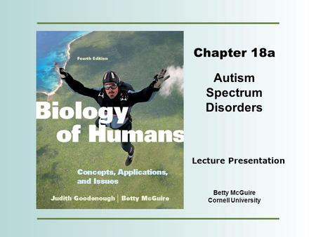 Copyright © 2012 Pearson Education, Inc. Chapter 18a Autism Spectrum Disorders Betty McGuire Cornell University Lecture Presentation.