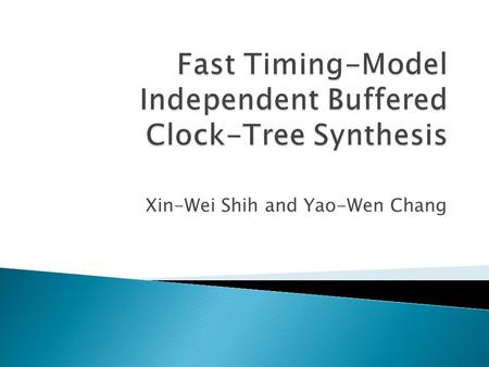 Xin-Wei Shih and Yao-Wen Chang.  Introduction  Problem formulation  Algorithms  Experimental results  Conclusions.