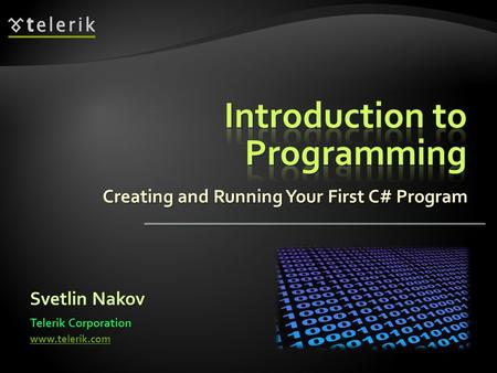 Creating and Running Your First C# Program Svetlin Nakov Telerik Corporation www.telerik.com.