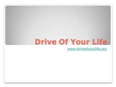 Drive Of Your Life www.driveofyourlife.org.