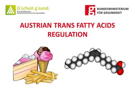 AUSTRIAN TRANS FATTY ACIDS REGULATION. NUTRITION FACTS * 1. Increasing scientific evidence of harmul effects of TFA on health especially on the risk of.