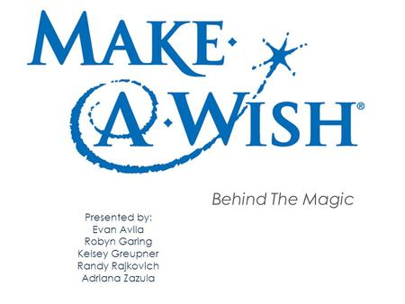 Behind The Magic Presented by: Evan Avila Robyn Garing Kelsey Greupner Randy Rajkovich Adriana Zazula.