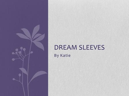 Dream Sleeves By Katie.