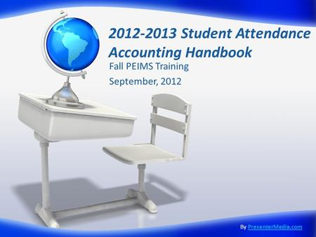 2012-2013 Student Attendance Accounting Handbook Fall PEIMS Training September, 2012 By PresenterMedia.comPresenterMedia.com.