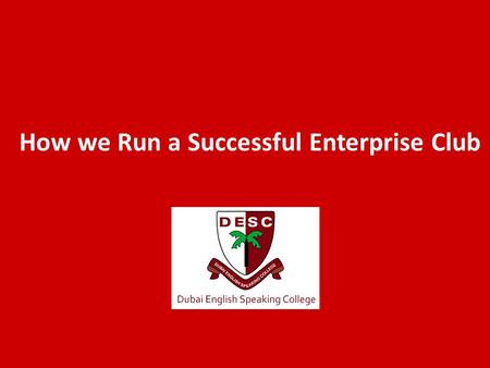 How we Run a Successful Enterprise Club. Introductions Carl Hunt – Head of Business Studies and Economics at Dubai English Speaking College Matthew Davies.