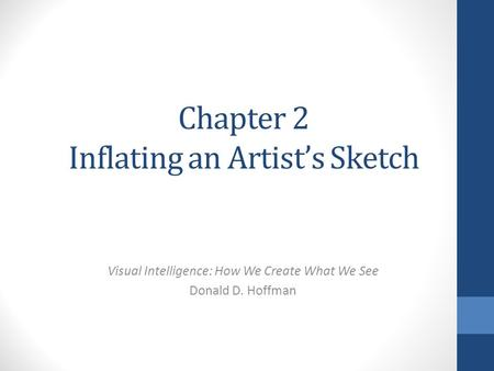 Chapter 2 Inflating an Artist's Sketch Visual Intelligence: How We Create What We See Donald D. Hoffman.