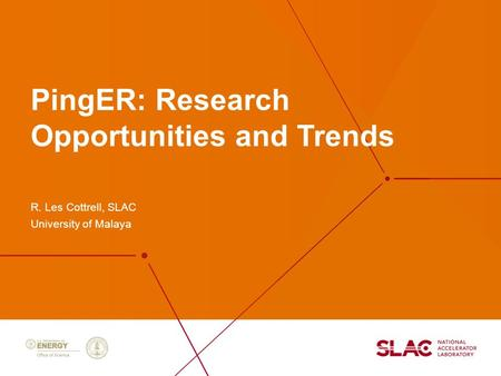 PingER: Research Opportunities and Trends R. Les Cottrell, SLAC University of Malaya.