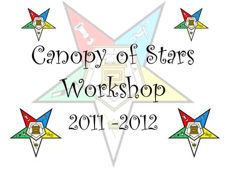 Canopy of Stars Workshop 2011 -2012. Agenda 7:00 – 8:00 Sign-in, Coffee and doughnuts and fellowship 8:00 – 8:30Welcome and brief on desires of the WGM.