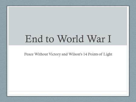 End to World War I Peace Without Victory and Wilson's 14 Points of Light.