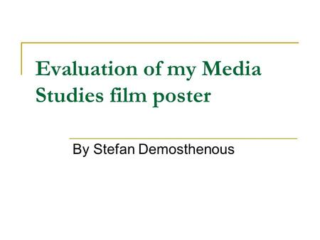 Evaluation of my Media Studies film poster By Stefan Demosthenous.