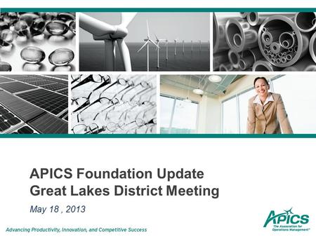 APICS Foundation Update Great Lakes District Meeting May 18, 2013.
