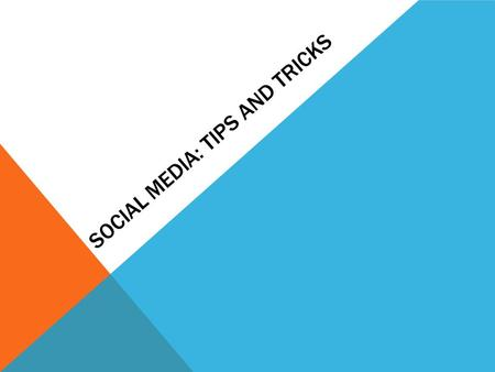 SOCIAL MEDIA: TIPS AND TRICKS. WHAT IS SOCIAL MEDIA? social media is online media – text, photos, videos, et cetera – that is 'social' i.e. it encourages.