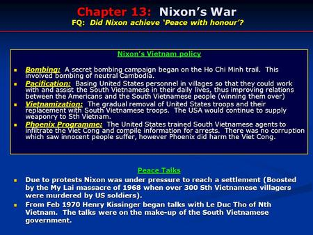 Nixon's Vietnam policy Bombing: A secret bombing campaign began on the Ho Chi Minh trail. This involved bombing of neutral Cambodia. Bombing: A secret.
