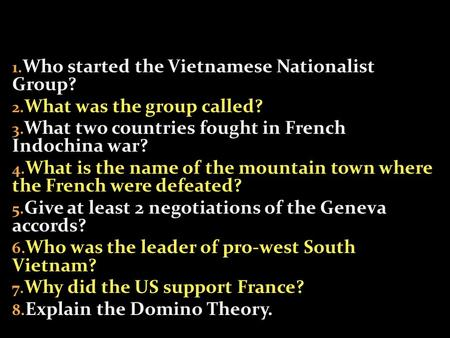 1. Who started the Vietnamese Nationalist Group? 2. What was the group called? 3. What two countries fought in French Indochina war? 4. What is the name.
