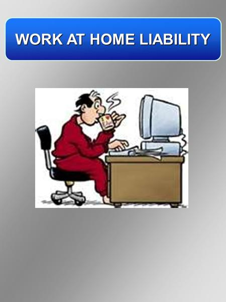 WORK AT HOME LIABILITY. PRINCIPLES OF COMPENSABILITY BY GREGORY B. CAIRNS, ESQ. CAIRNS & ASSOCIATES, P.C. 3900 E. MEXICO AVE., SUITE 300 DENVER, CO 80210.