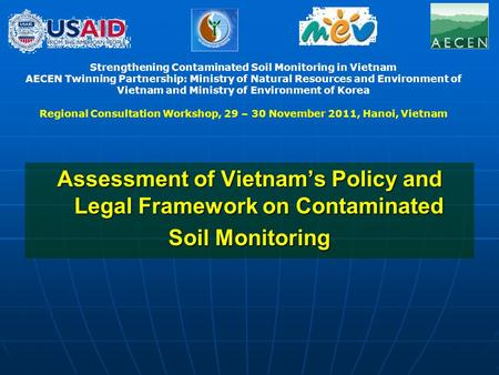 Assessment of Vietnam's Policy <strong>and</strong> Legal Framework on Contaminated Soil Monitoring Strengthening Contaminated Soil Monitoring in Vietnam AECEN Twinning.