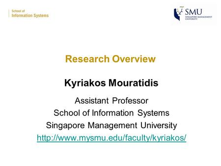 Research Overview Kyriakos Mouratidis Assistant Professor School of Information Systems Singapore Management University