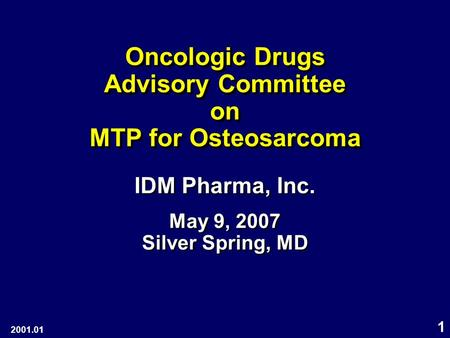 1 Oncologic Drugs Advisory Committee on MTP for Osteosarcoma IDM Pharma, Inc. May 9, 2007 Silver Spring, MD IDM Pharma, Inc. May 9, 2007 Silver Spring,