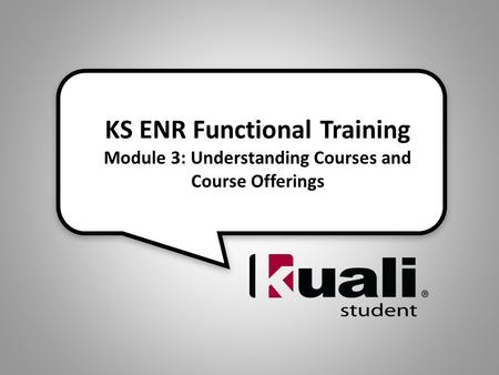 KS ENR Functional Training Module 3: Understanding Courses and Course Offerings.