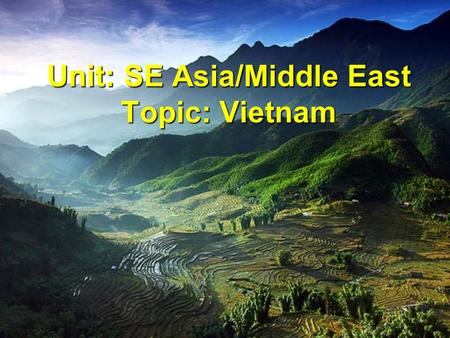 Unit: SE Asia/Middle East Topic: Vietnam. 1. Decades of War A.From 1946- 1964, Vietnam fought France for independence. B.As of 1954, Ho Chi Minh ruled.