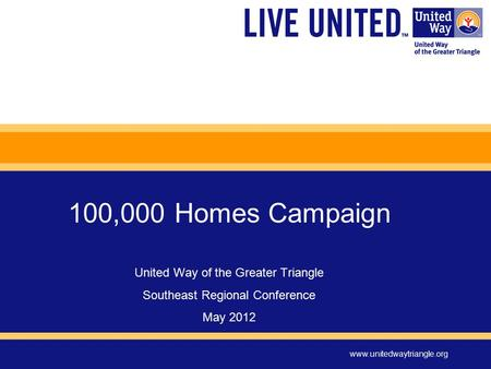 Www.unitedwaytriangle.org 100,000 Homes Campaign United Way of the Greater Triangle Southeast Regional Conference May 2012.
