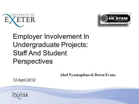 Employer Involvement In Undergraduate Projects: Staff And Student Perspectives Abel Nyamapfene & Dawn Evans 12 April 2012.