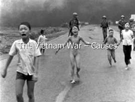 The Vietnam War – Causes. Background: How did the USA first get involved in Vietnam? Vietnam is in South-East Asia. Vietnam is in South-East Asia. It.