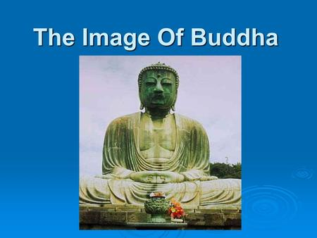 The Image Of Buddha. Distinctive Features of Buddha  Ushnisha  Urna  Ears  Feet  Swastika  Wheel  Mudras.