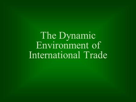 The Dynamic Environment of International Trade. 2 - 2 Learning Objectives The basis for the reestablishment of world trade following World War II The.